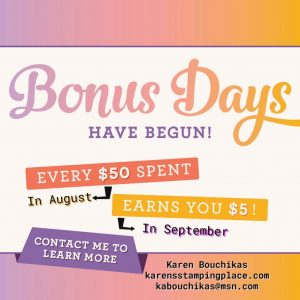 Bonus Days have begun. Every $50 spent in August earns you $5 in September. Contact me at kabouchikas@msn.com to learn more